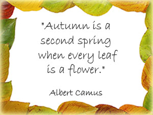 Autumn is a second spring when every leaf is a flower. Albert Camus